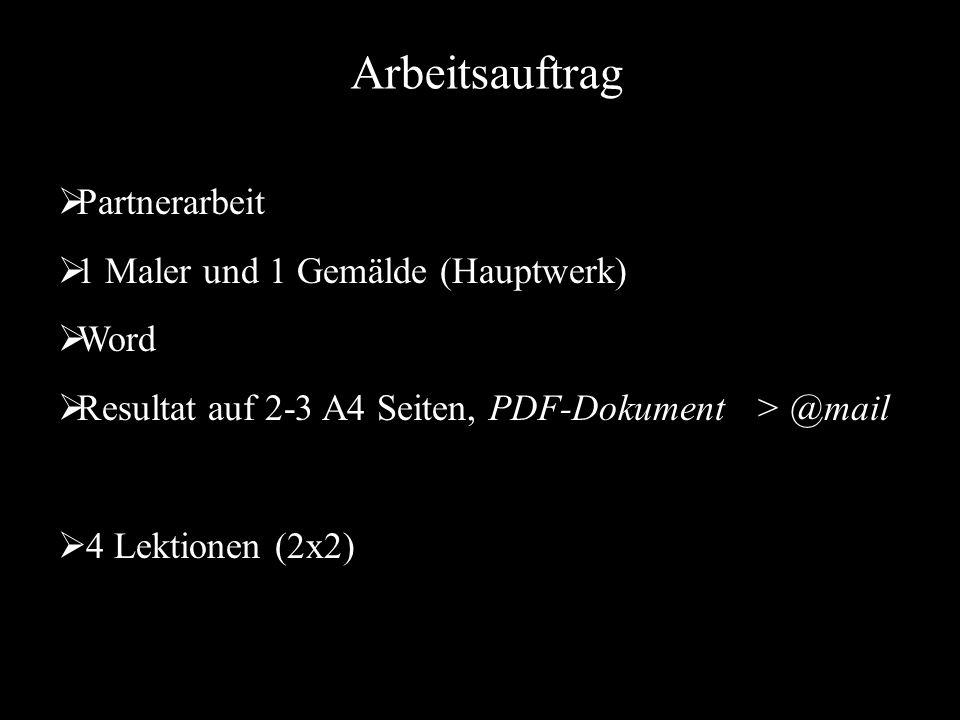 Partnerarbeit 1 Maler und 1 Gemälde (Hauptwerk) Word Resultat auf 2-3 A4 Seiten, PDF-Dokument > @mail 4 Lektionen (2x2) Arbeitsauftrag