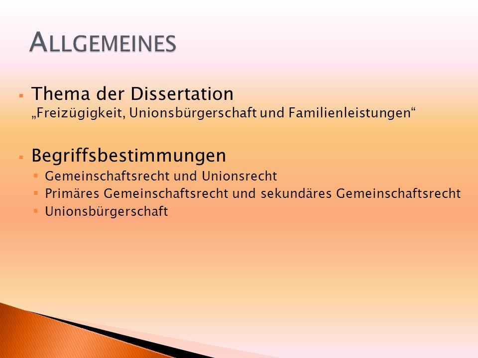 Thema der Dissertation Freizügigkeit, Unionsbürgerschaft und Familienleistungen Begriffsbestimmungen Gemeinschaftsrecht und Unionsrecht Primäres Gemeinschaftsrecht und sekundäres Gemeinschaftsrecht Unionsbürgerschaft