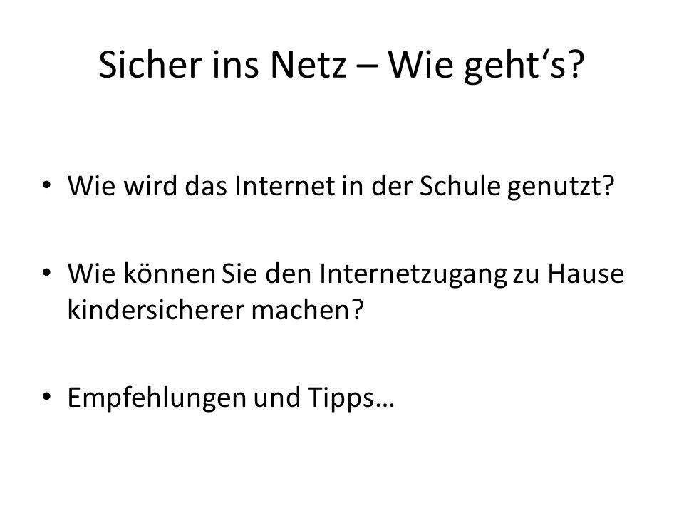 Sicher ins Netz – Wie gehts? Wie wird das Internet in der Schule genutzt? Wie können Sie den Internetzugang zu Hause kindersicherer machen? Empfehlung