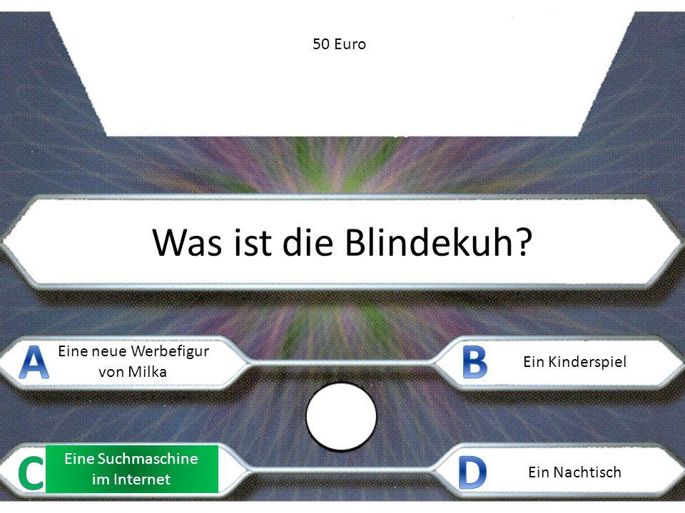 Was ist die Blindekuh? Eine neue Werbefigur von Milka Ein Kinderspiel Eine Suchmaschine im Internet Ein Nachtisch 50 Euro