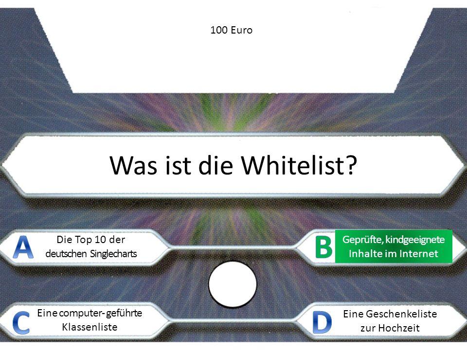 Was ist die Whitelist? Die Top 10 der deutschen Singlecharts Geprüfte, kindgeeignete Inhalte im Internet Eine computer- geführte Klassenliste Eine Ges