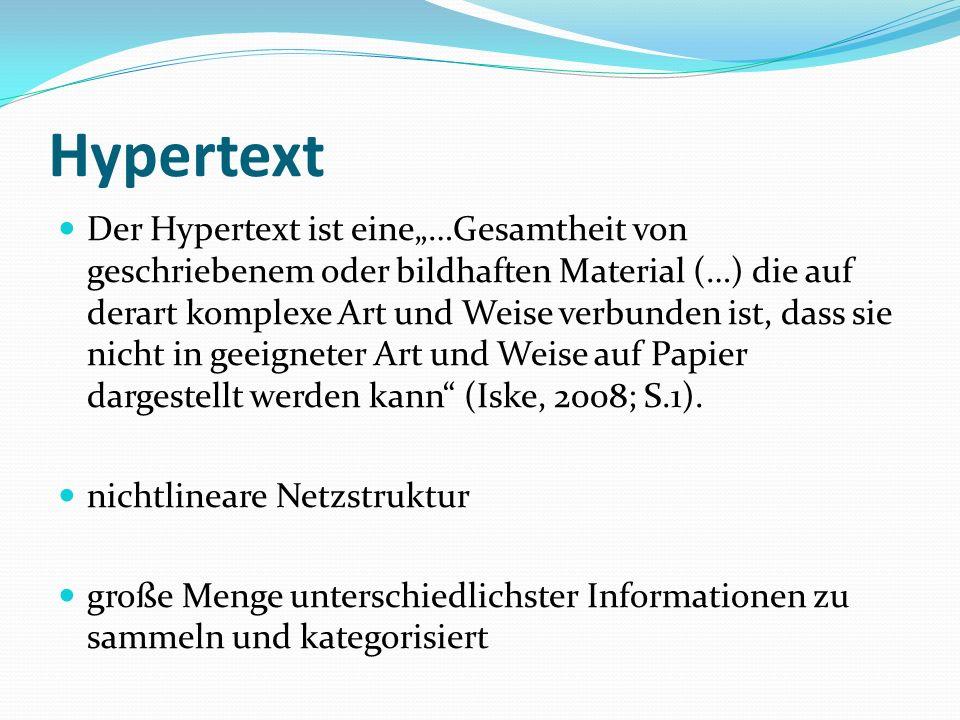 Hypertext Der Hypertext ist eine…Gesamtheit von geschriebenem oder bildhaften Material (…) die auf derart komplexe Art und Weise verbunden ist, dass sie nicht in geeigneter Art und Weise auf Papier dargestellt werden kann (Iske, 2008; S.1).