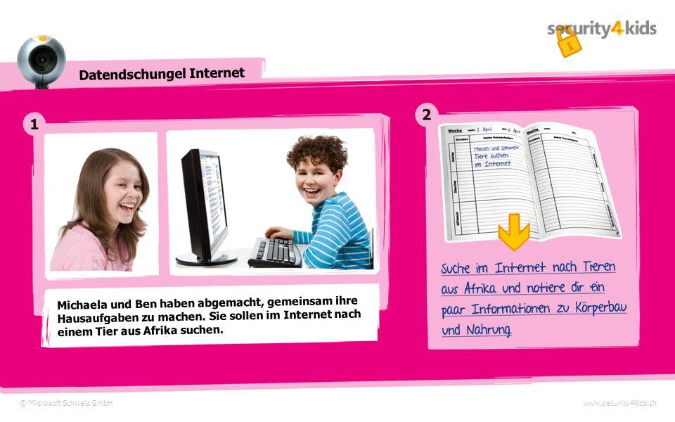 © Microsoft Schweiz GmbHwww.security4kids.ch Datendschungel Internet Michaela und Ben haben abgemacht, gemeinsam ihre Hausaufgaben zu machen.