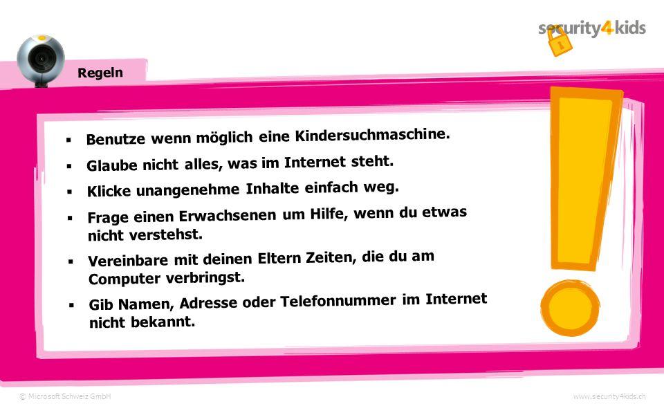 © Microsoft Schweiz GmbHwww.security4kids.ch Regeln Benutze wenn möglich eine Kindersuchmaschine.