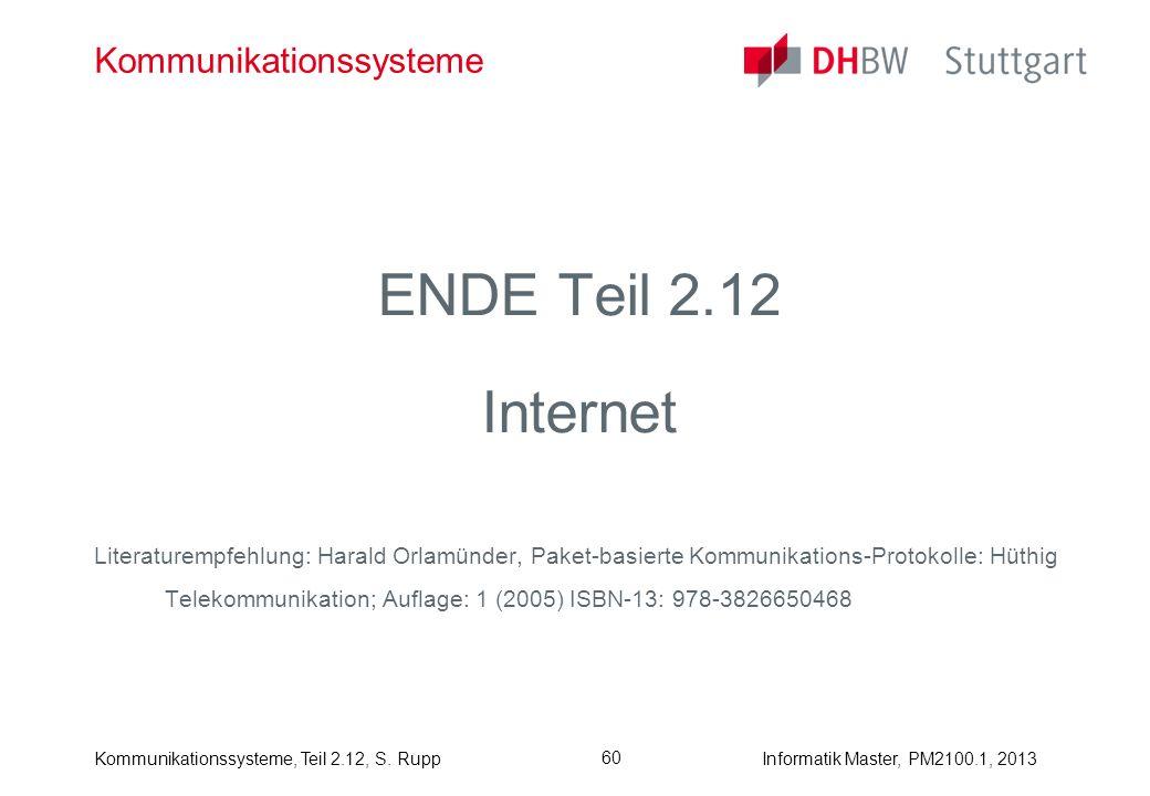 Kommunikationssysteme, Teil 2.12, S. RuppInformatik Master, PM2100.1, 2013 60 Kommunikationssysteme ENDE Teil 2.12 Internet Literaturempfehlung: Haral
