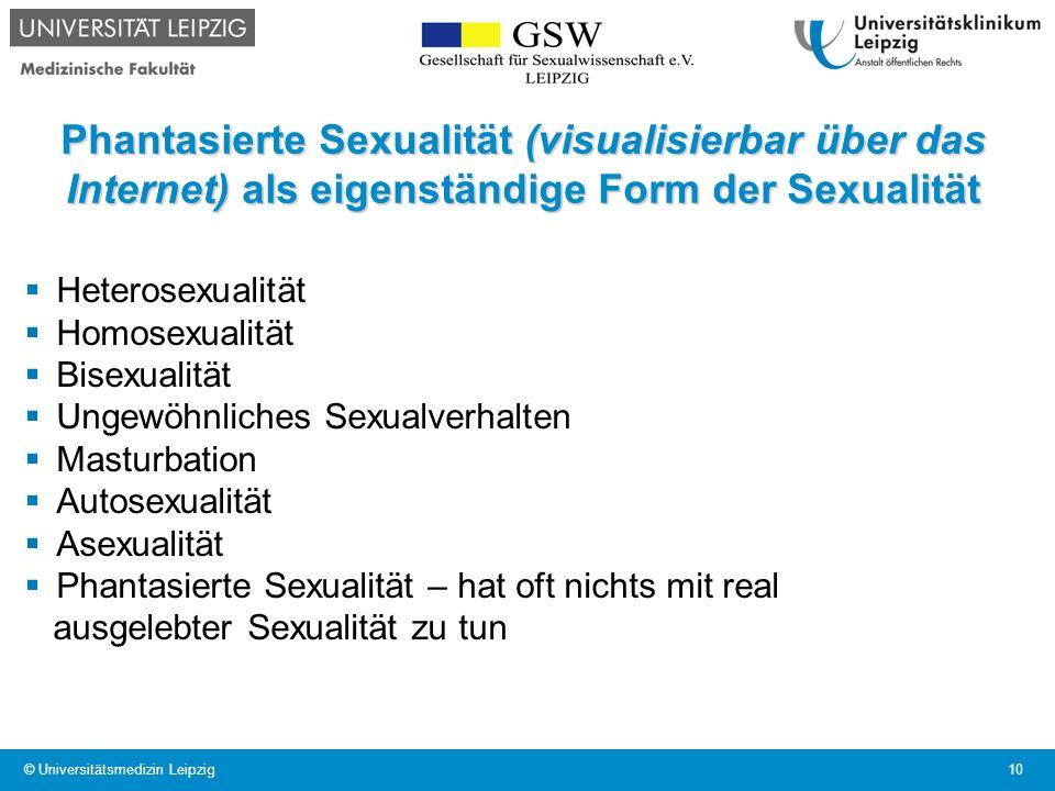 Phantasierte Sexualität (visualisierbar über das Internet) als eigenständige Form der Sexualität Heterosexualität Homosexualität Bisexualität Ungewöhn