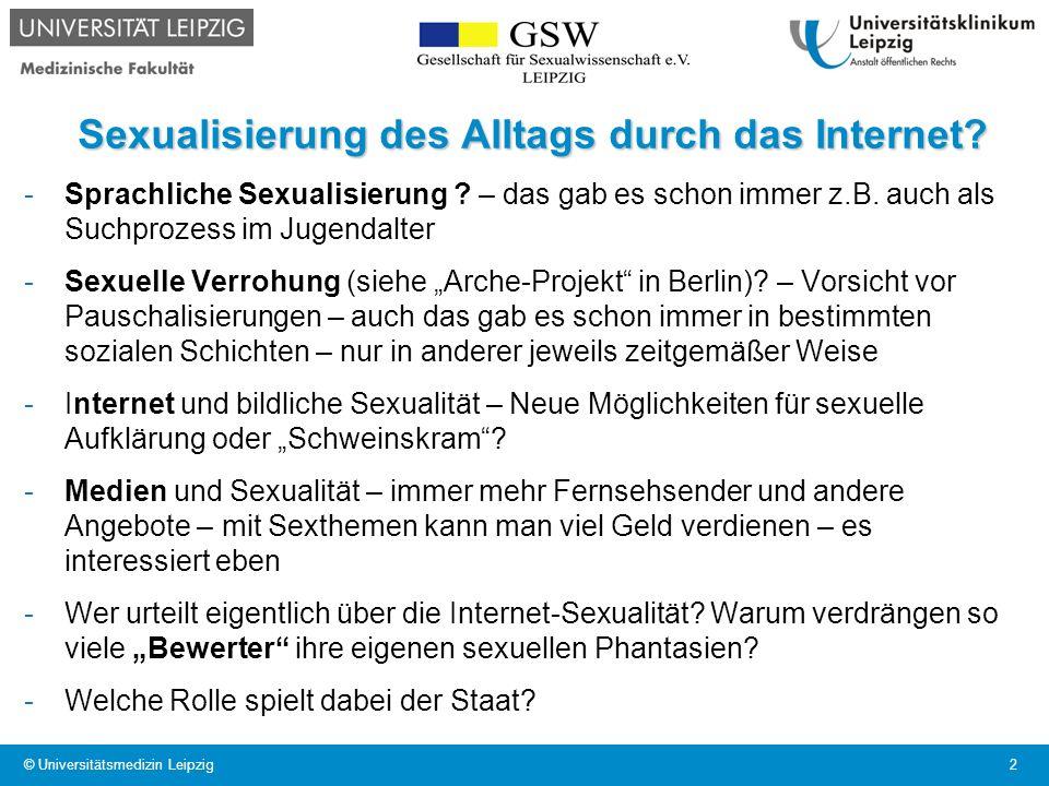 © Universitätsmedizin Leipzig 2 Sexualisierung des Alltags durch das Internet? -Sprachliche Sexualisierung ? – das gab es schon immer z.B. auch als Su