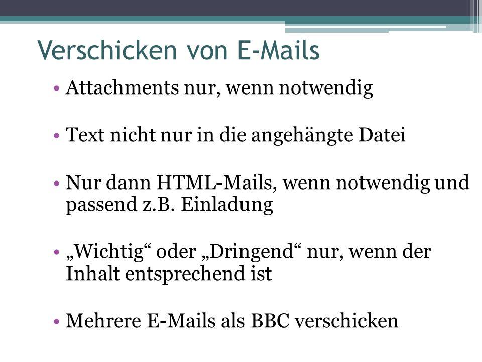 Verschicken von E-Mails Attachments nur, wenn notwendig Text nicht nur in die angehängte Datei Nur dann HTML-Mails, wenn notwendig und passend z.B.