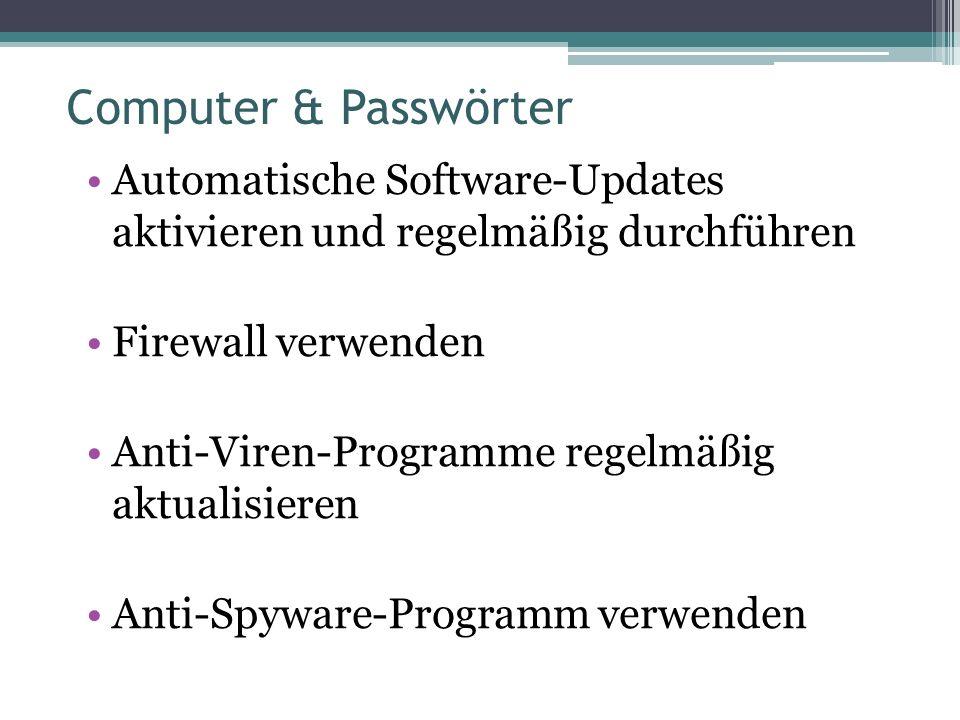 Computer & Passwörter Automatische Software-Updates aktivieren und regelmäßig durchführen Firewall verwenden Anti-Viren-Programme regelmäßig aktualisieren Anti-Spyware-Programm verwenden