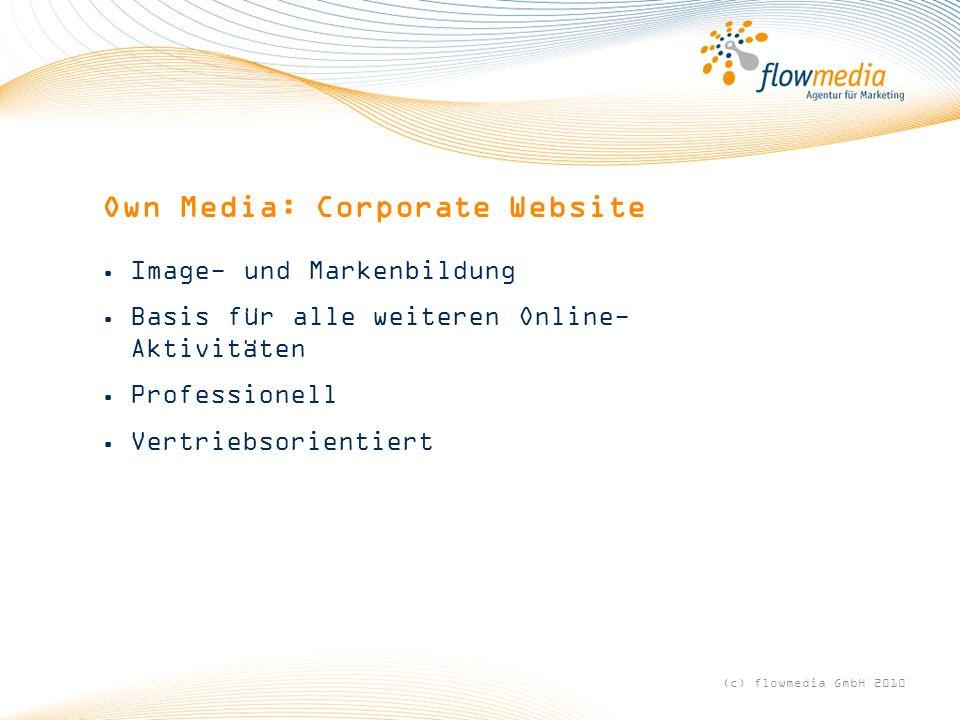 Own Media: Corporate Website Image- und Markenbildung Basis für alle weiteren Online- Aktivitäten Professionell Vertriebsorientiert (c) flowmedia GmbH 2010