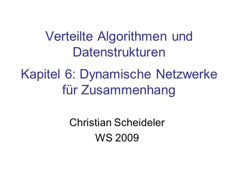 Verteilte Algorithmen und Datenstrukturen Kapitel 6: Dynamische Netzwerke für Zusammenhang Christian Scheideler WS 2009