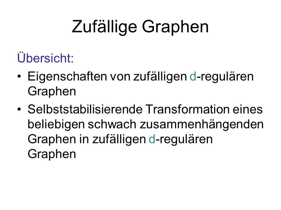 Übersicht: Eigenschaften von zufälligen d-regulären Graphen Selbststabilisierende Transformation eines beliebigen schwach zusammenhängenden Graphen in zufälligen d-regulären Graphen