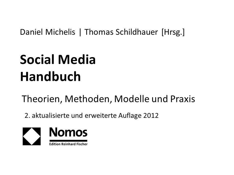 Social Media Handbuch Theorien, Methoden, Modelle und Praxis Daniel Michelis | Thomas Schildhauer [Hrsg.] 2.