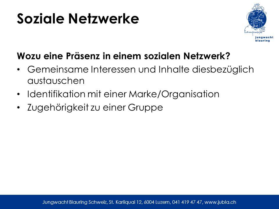 Jungwacht Blauring Schweiz, St. Karliquai 12, 6004 Luzern, 041 419 47 47, www.jubla.ch Soziale Netzwerke Wozu eine Präsenz in einem sozialen Netzwerk?