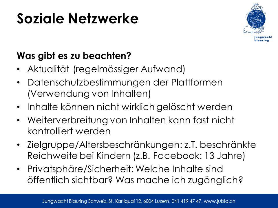 Jungwacht Blauring Schweiz, St. Karliquai 12, 6004 Luzern, 041 419 47 47, www.jubla.ch Soziale Netzwerke Was gibt es zu beachten? Aktualität (regelmäs