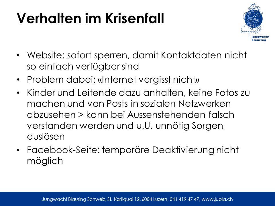 Jungwacht Blauring Schweiz, St. Karliquai 12, 6004 Luzern, 041 419 47 47, www.jubla.ch Verhalten im Krisenfall Website: sofort sperren, damit Kontaktd