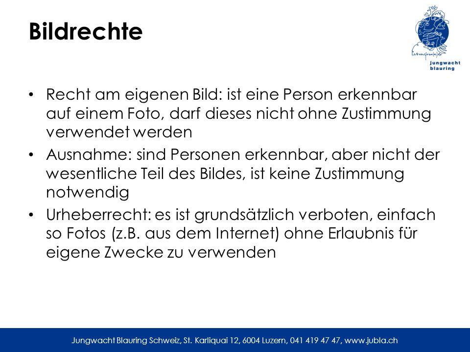 Jungwacht Blauring Schweiz, St. Karliquai 12, 6004 Luzern, 041 419 47 47, www.jubla.ch Bildrechte Recht am eigenen Bild: ist eine Person erkennbar auf
