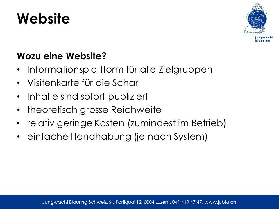 Jungwacht Blauring Schweiz, St. Karliquai 12, 6004 Luzern, 041 419 47 47, www.jubla.ch Website Wozu eine Website? Informationsplattform für alle Zielg