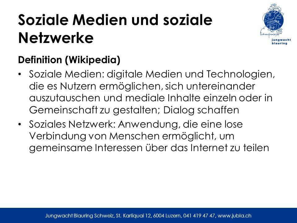 Jungwacht Blauring Schweiz, St. Karliquai 12, 6004 Luzern, 041 419 47 47, www.jubla.ch Soziale Medien und soziale Netzwerke Definition (Wikipedia) Soz
