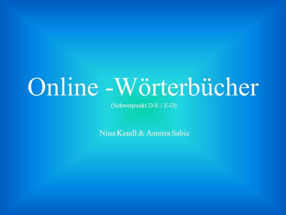 Online -Wörterbücher (Schwerpunkt D-E / E-D) Nina Kendl & Asmira Sabic