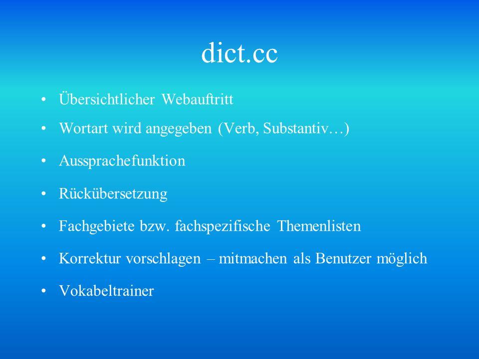 dict.cc Übersichtlicher Webauftritt Wortart wird angegeben (Verb, Substantiv…) Aussprachefunktion Rückübersetzung Fachgebiete bzw. fachspezifische The