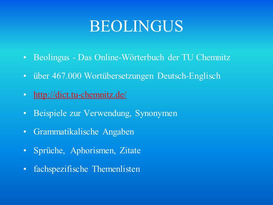 BEOLINGUS Beolingus - Das Online-Wörterbuch der TU Chemnitz über 467.000 Wortübersetzungen Deutsch-Englisch http://dict.tu-chemnitz.de/ Beispiele zur