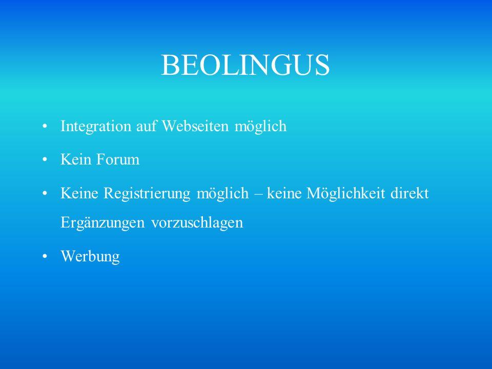 BEOLINGUS Integration auf Webseiten möglich Kein Forum Keine Registrierung möglich – keine Möglichkeit direkt Ergänzungen vorzuschlagen Werbung