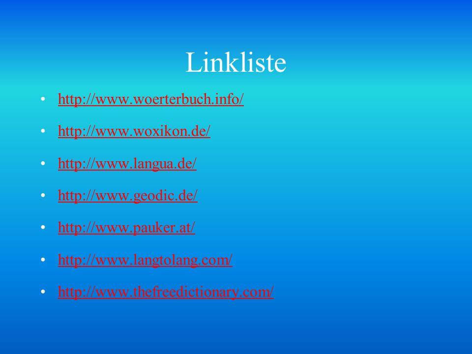 Linkliste http://www.woerterbuch.info/ http://www.woxikon.de/ http://www.langua.de/ http://www.geodic.de/ http://www.pauker.at/ http://www.langtolang.