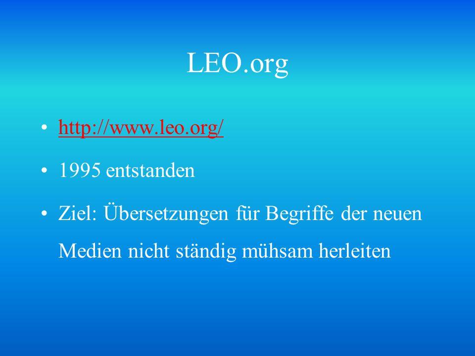 LEO.org http://www.leo.org/ 1995 entstanden Ziel: Übersetzungen für Begriffe der neuen Medien nicht ständig mühsam herleiten