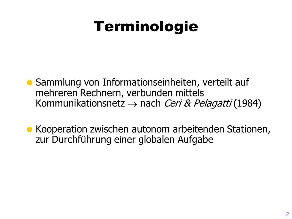 2 Terminologie Sammlung von Informationseinheiten, verteilt auf mehreren Rechnern, verbunden mittels Kommunikationsnetz nach Ceri & Pelagatti (1984) Kooperation zwischen autonom arbeitenden Stationen, zur Durchführung einer globalen Aufgabe