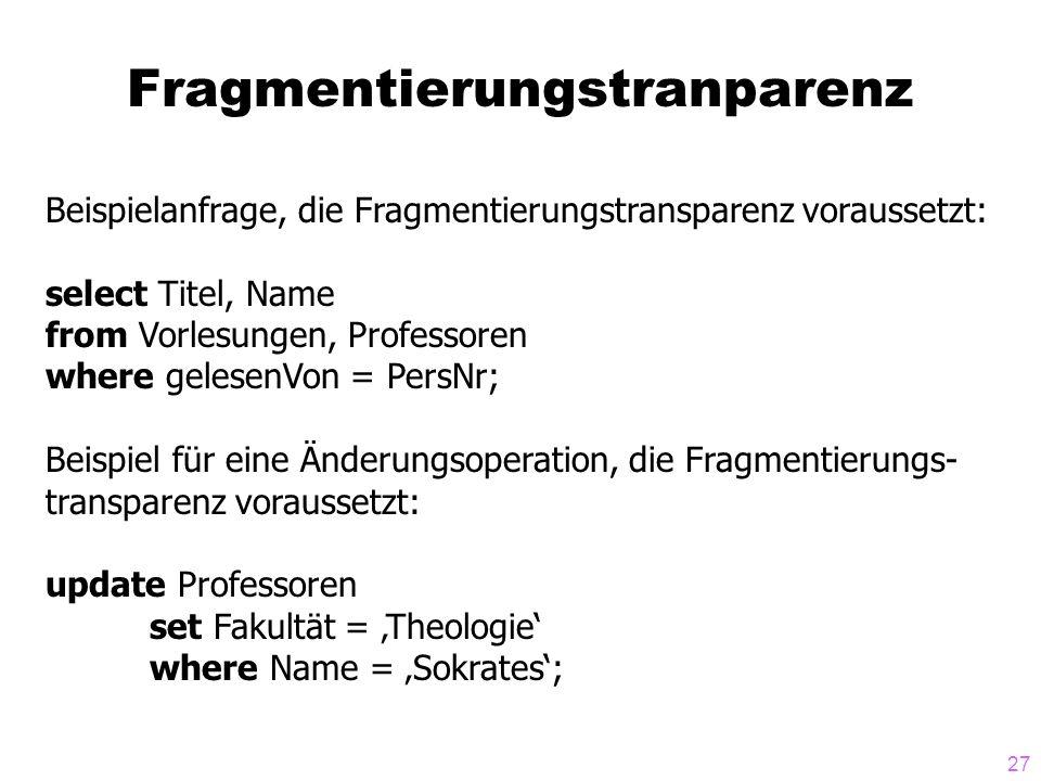 27 Fragmentierungstranparenz Beispielanfrage, die Fragmentierungstransparenz voraussetzt: select Titel, Name from Vorlesungen, Professoren where geles
