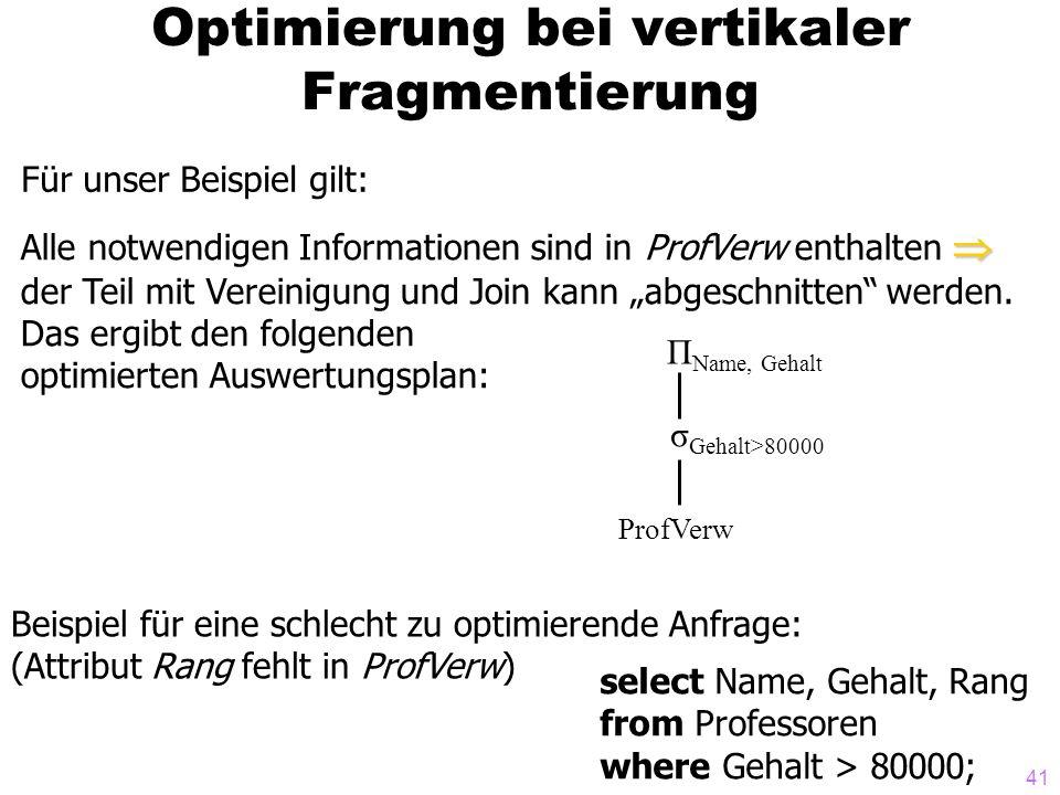 41 Optimierung bei vertikaler Fragmentierung Für unser Beispiel gilt: Alle notwendigen Informationen sind in ProfVerw enthalten der Teil mit Vereinigung und Join kann abgeschnitten werden.