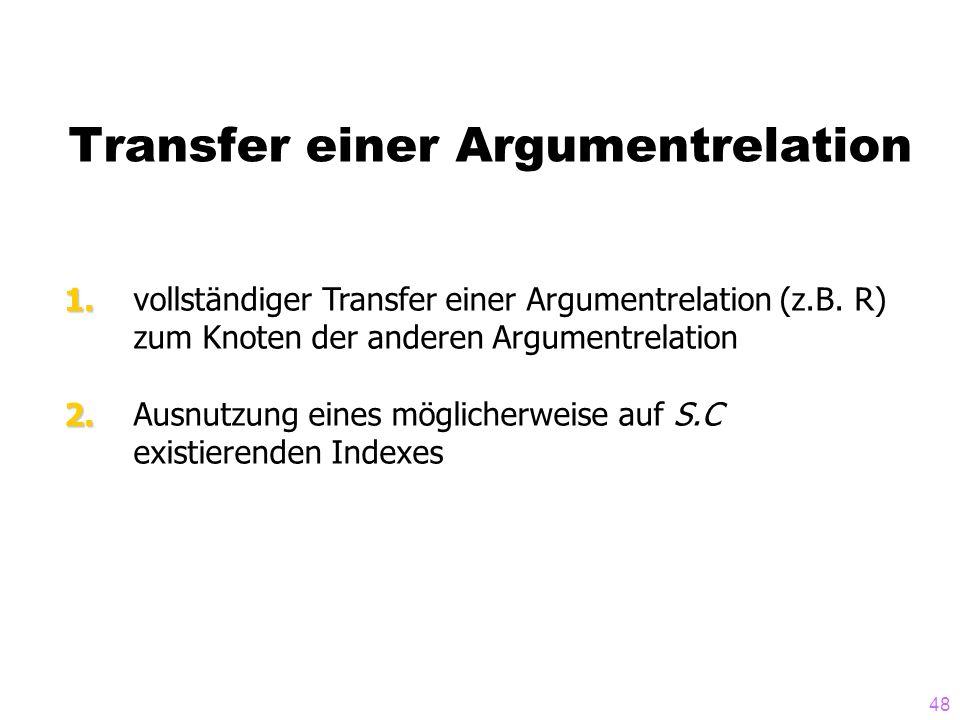 48 Transfer einer Argumentrelation vollständiger Transfer einer Argumentrelation (z.B. R) zum Knoten der anderen Argumentrelation Ausnutzung eines mög