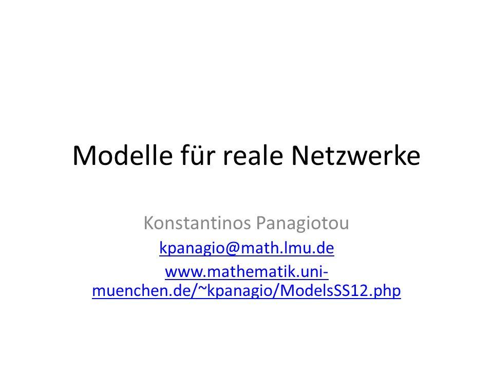 Modelle für reale Netzwerke Konstantinos Panagiotou kpanagio@math.lmu.de www.mathematik.uni- muenchen.de/~kpanagio/ModelsSS12.php