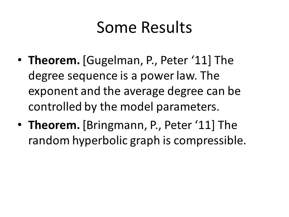 Some Results Theorem.[Gugelman, P., Peter 11] The degree sequence is a power law.