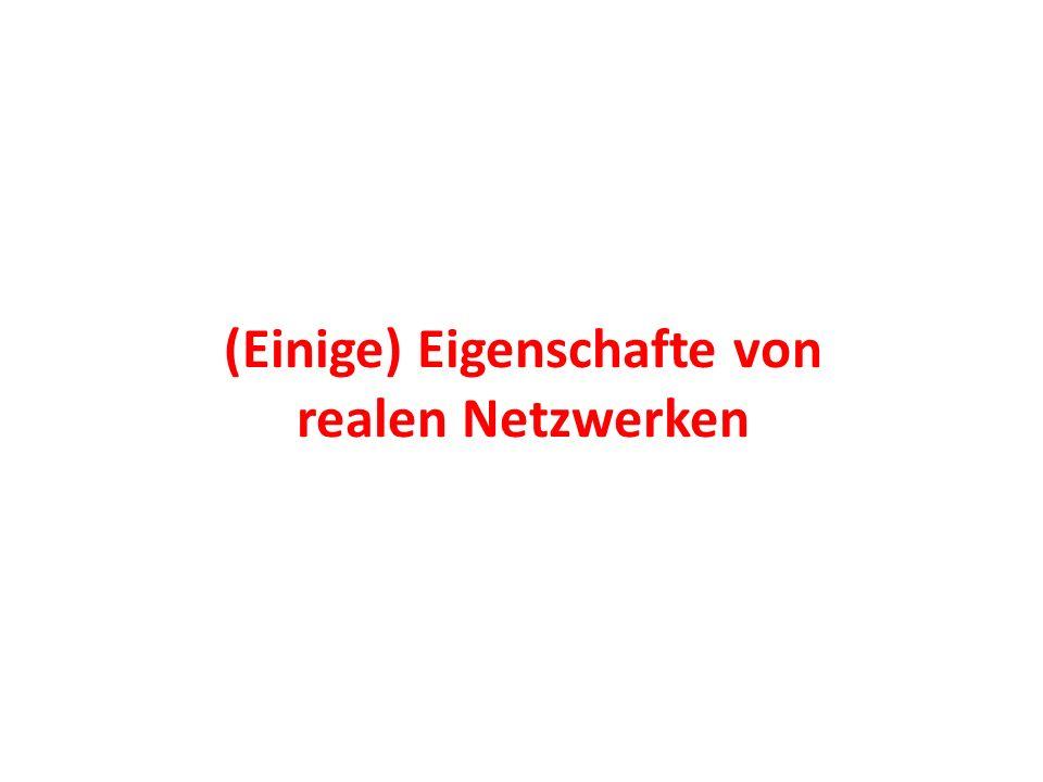 (Einige) Eigenschafte von realen Netzwerken