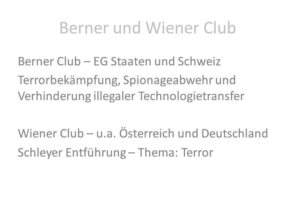 Berner und Wiener Club Berner Club – EG Staaten und Schweiz Terrorbekämpfung, Spionageabwehr und Verhinderung illegaler Technologietransfer Wiener Clu