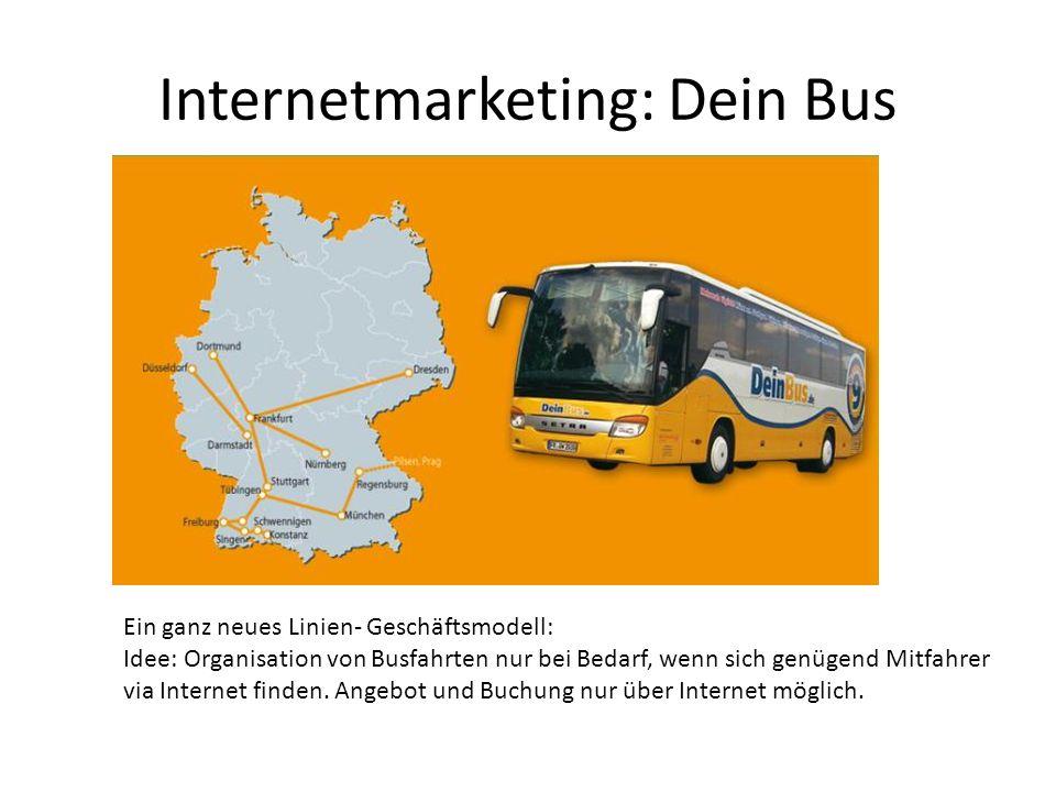 Internetmarketing: Dein Bus Ein ganz neues Linien- Geschäftsmodell: Idee: Organisation von Busfahrten nur bei Bedarf, wenn sich genügend Mitfahrer via