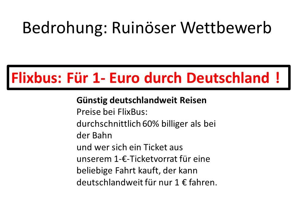 Bedrohung: Ruinöser Wettbewerb Günstig deutschlandweit Reisen Preise bei FlixBus: durchschnittlich 60% billiger als bei der Bahn und wer sich ein Tick