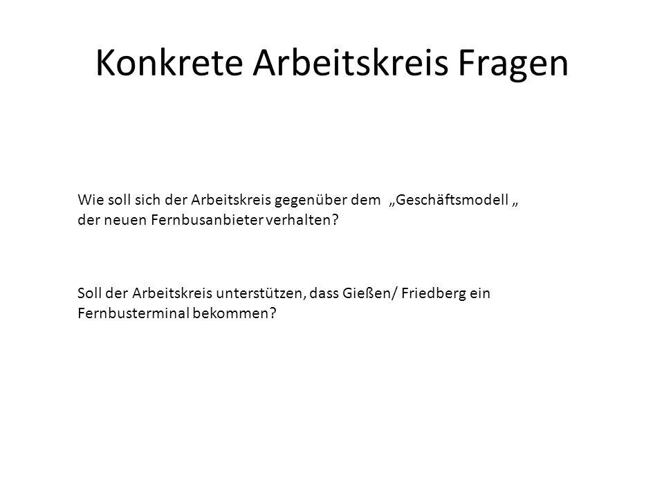 Konkrete Arbeitskreis Fragen Soll der Arbeitskreis unterstützen, dass Gießen/ Friedberg ein Fernbusterminal bekommen? Wie soll sich der Arbeitskreis g
