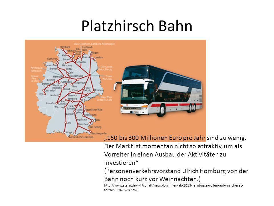 Platzhirsch Bahn 150 bis 300 Millionen Euro pro Jahr sind zu wenig. Der Markt ist momentan nicht so attraktiv, um als Vorreiter in einen Ausbau der Ak