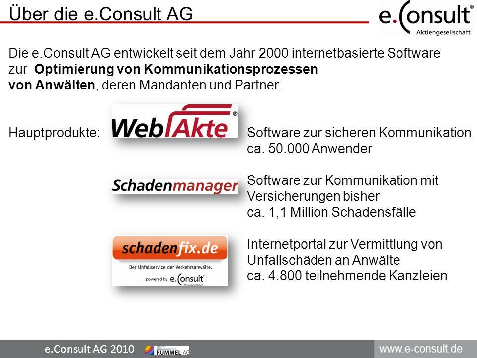 e.Consult AG 2010 Über die e.Consult AG Die e.Consult AG entwickelt seit dem Jahr 2000 internetbasierte Software zur Optimierung von Kommunikationsprozessen von Anwälten, deren Mandanten und Partner.