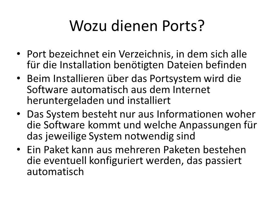 Wozu dienen Ports? Port bezeichnet ein Verzeichnis, in dem sich alle für die Installation benötigten Dateien befinden Beim Installieren über das Ports