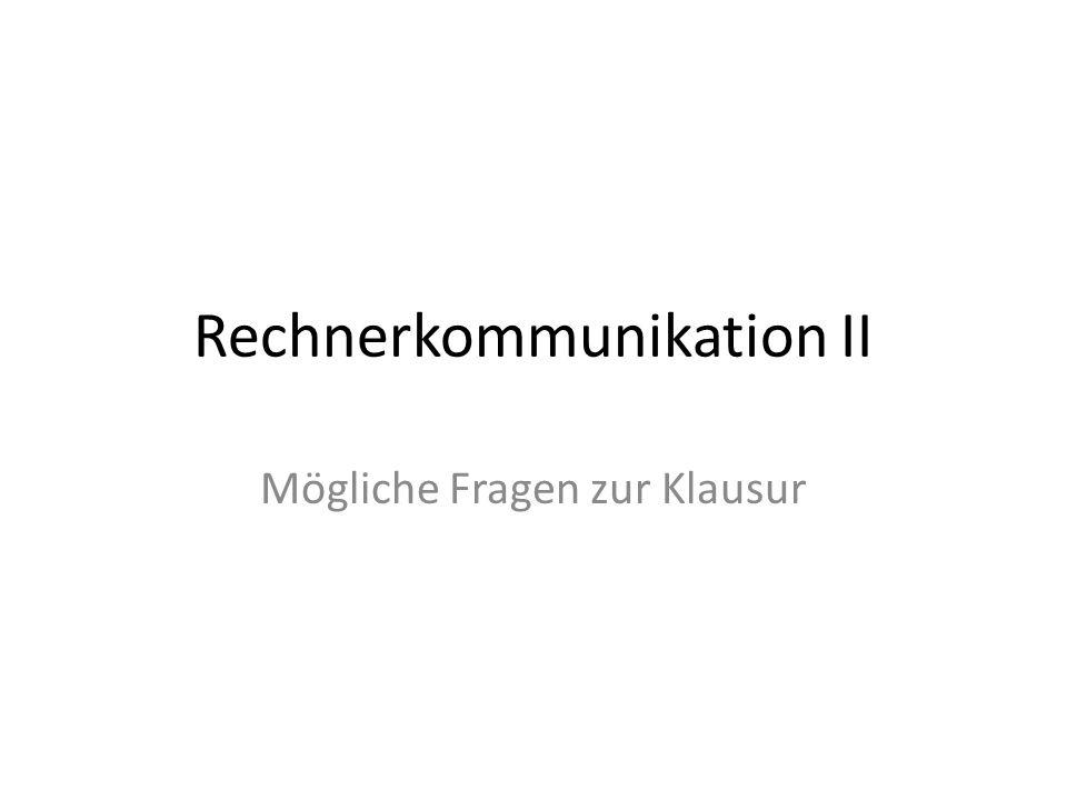 Rechnerkommunikation II Mögliche Fragen zur Klausur