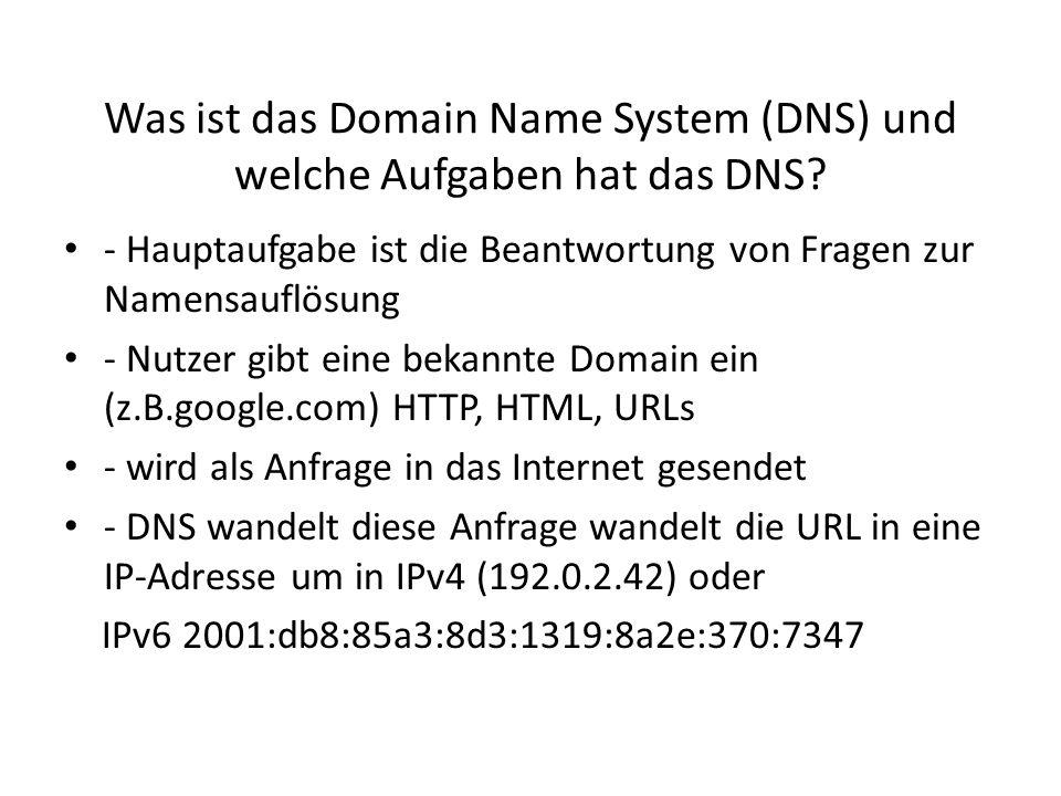 Was ist das Domain Name System (DNS) und welche Aufgaben hat das DNS? - Hauptaufgabe ist die Beantwortung von Fragen zur Namensauflösung - Nutzer gibt