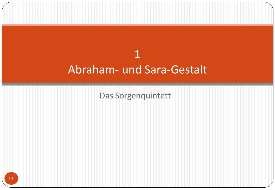 11 1 Abraham- und Sara-Gestalt Das Sorgenquintett