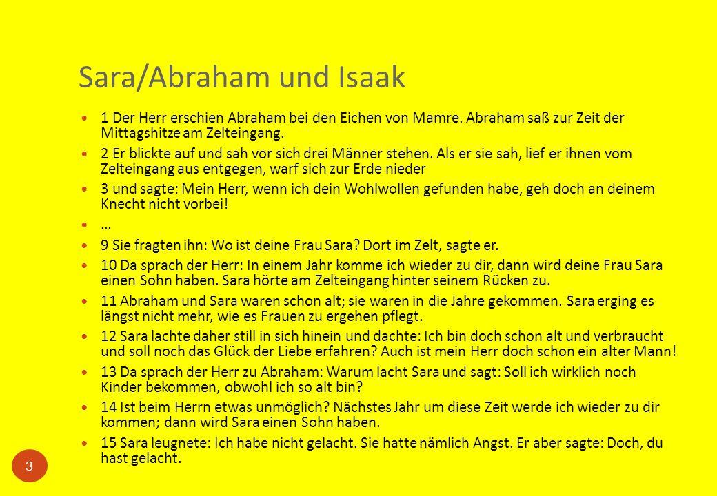 Sara/Abraham und Isaak 3 1 Der Herr erschien Abraham bei den Eichen von Mamre. Abraham saß zur Zeit der Mittagshitze am Zelteingang. 2 Er blickte auf