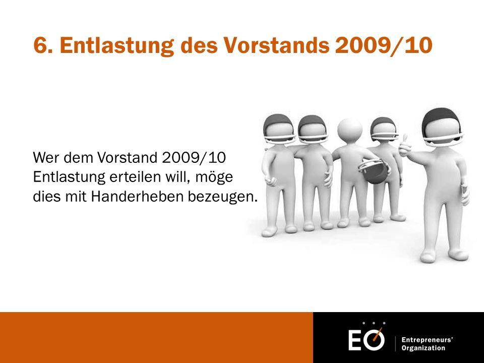 6. Entlastung des Vorstands 2009/10 Wer dem Vorstand 2009/10 Entlastung erteilen will, möge dies mit Handerheben bezeugen.