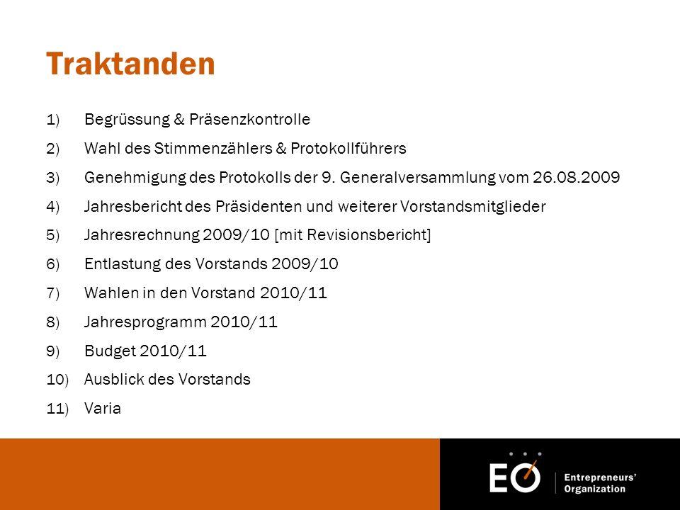 Traktanden 1) Begrüssung & Präsenzkontrolle 2) Wahl des Stimmenzählers & Protokollführers 3) Genehmigung des Protokolls der 9.