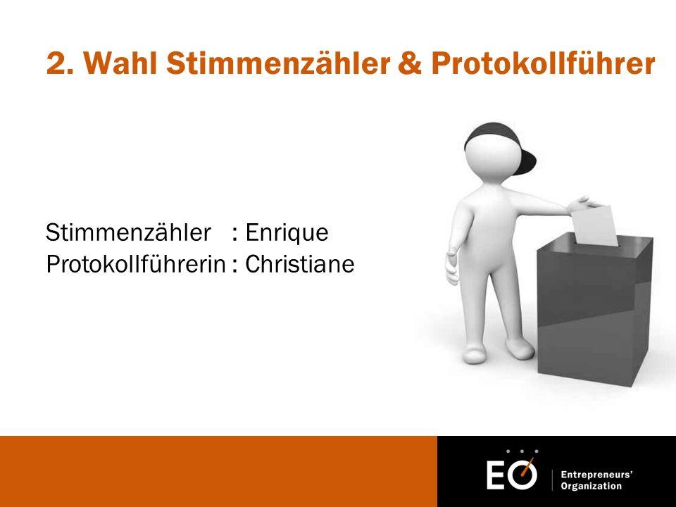 2. Wahl Stimmenzähler & Protokollführer Stimmenzähler: Enrique Protokollführerin: Christiane